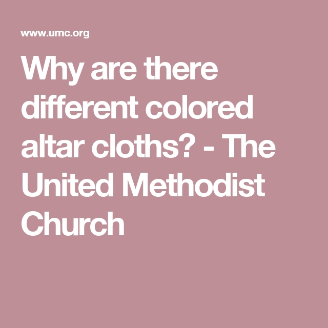 Why Are There Different Colored Altar Cloths? - The United in What Are The Alter Colors In The Methodist Church This Weekend