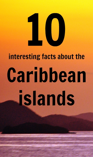 10 Interesting Facts About The Caribbean Islands | Caribbean Islands, 10 Interesting Facts, Fun for Deployment Countdown Calendar 2018